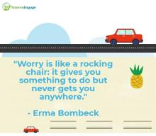 Worry is like a rocking chair; it gives you something to do but never gets you anywhere - Erma Bombeck quote